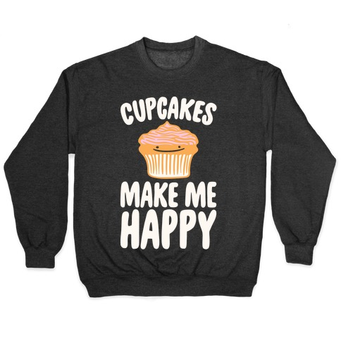 Cupcakes Make Me Happy White Print Pullover