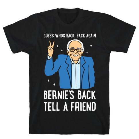 Guess Who's Back, Back Again, Bernie's Back, Tell A Friend T-Shirt