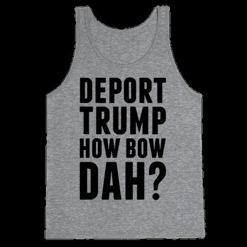 Deport Trump How Bow Dah? Tank Top