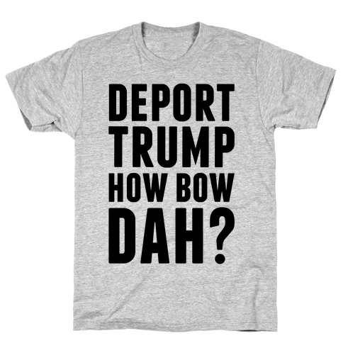 Deport Trump How Bow Dah? Mens T-Shirt