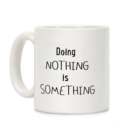 Doing Nothing is Something Coffee Mug