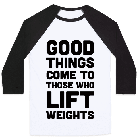 Good Things Come To Those Who Lift Weights Baseball Tee