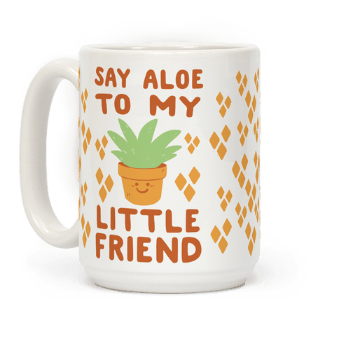 Say Aloe to my Little Friend Coffee Mug