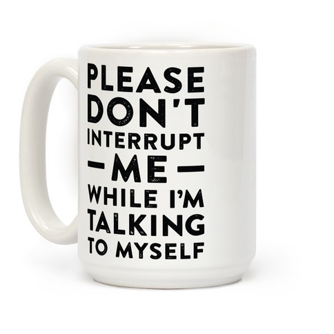 Please Don't Interrupt Me Coffee Mug