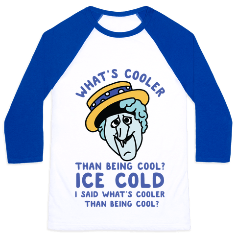 What's Cooler Than Being Cool Snow Miser Baseball Tee