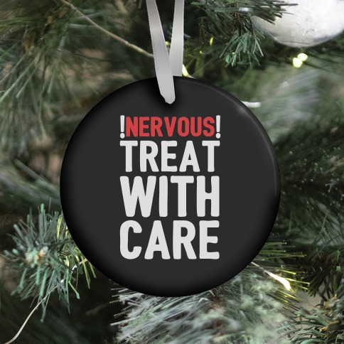 NERVOUS! Treat With Care Ornament