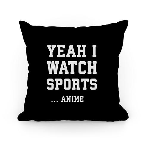 Yeah I Watch Sports ...Anime Pillow