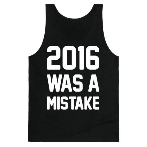 2016 WAS A MISTAKE Tank Top