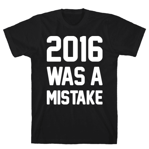2016 WAS A MISTAKE Mens T-Shirt