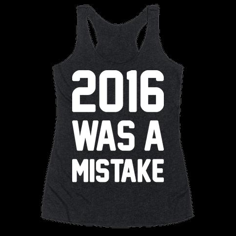 2016 WAS A MISTAKE Racerback Tank Top