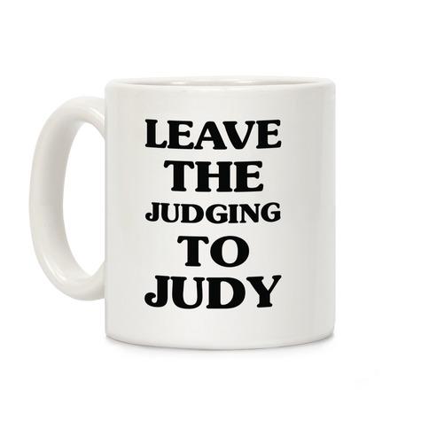 Leave the Judging To Judy Coffee Mug