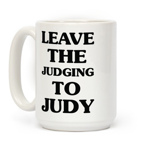 Leave the Judging To Judy Coffee Mug