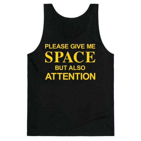 Please Give Me Space But Also Attention Tank Top