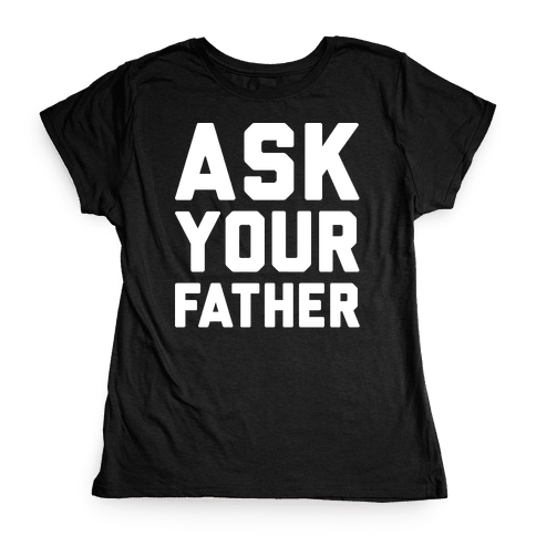 Ask Your Father White Print  Womens T-Shirt