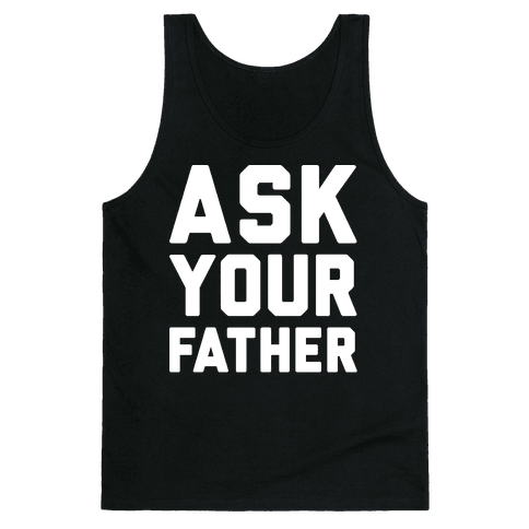 Ask Your Father White Print  Tank Top