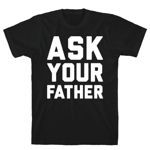 Ask Your Father White Print  Mens T-Shirt