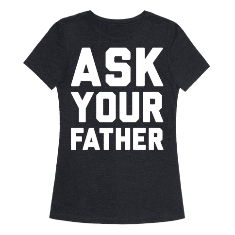 Ask Your Father White Print