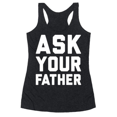Ask Your Father White Print  Racerback Tank Top