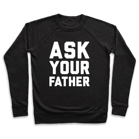 Ask Your Father White Print  Pullover