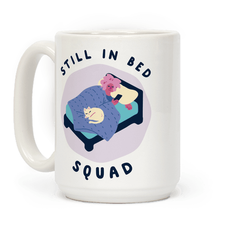 Still In Bed Squad Coffee Mug