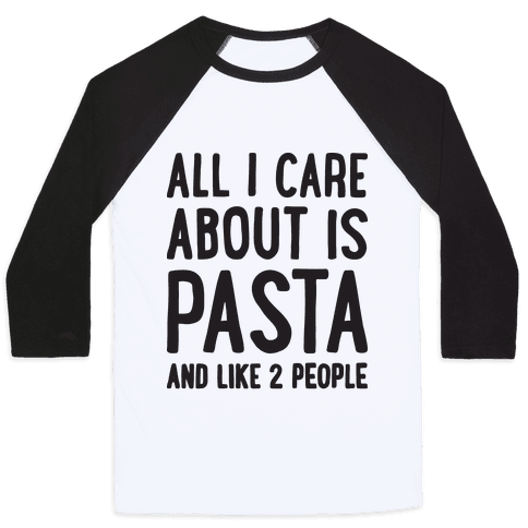 All I Care About Is Pasta And Like 2 People