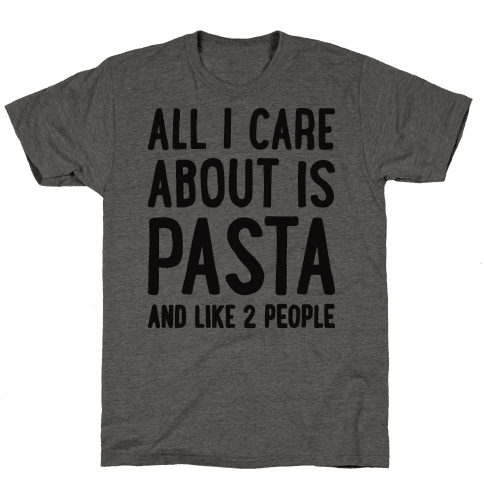 All I Care About Is Pasta And Like 2 People Mens T-Shirt