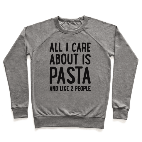 All I Care About Is Pasta And Like 2 People Pullover