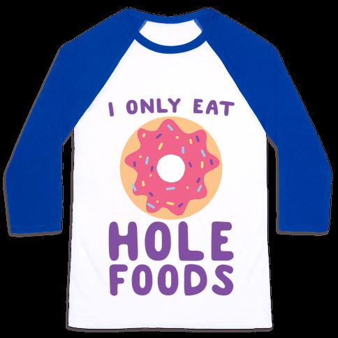 I Only Eat Hole Foods  Baseball Tee