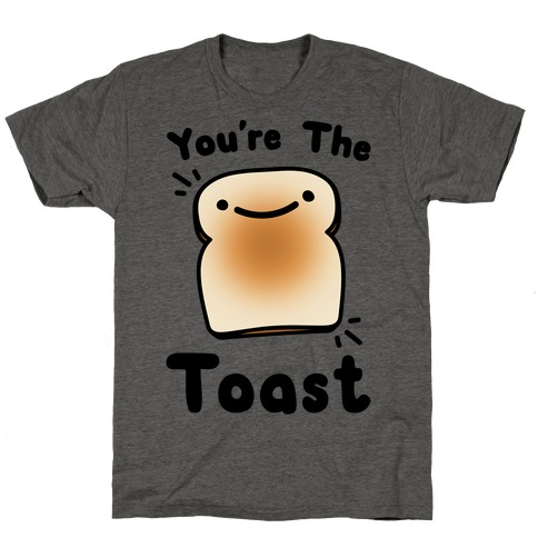 You're The Toast (To My Avocado) T-Shirt