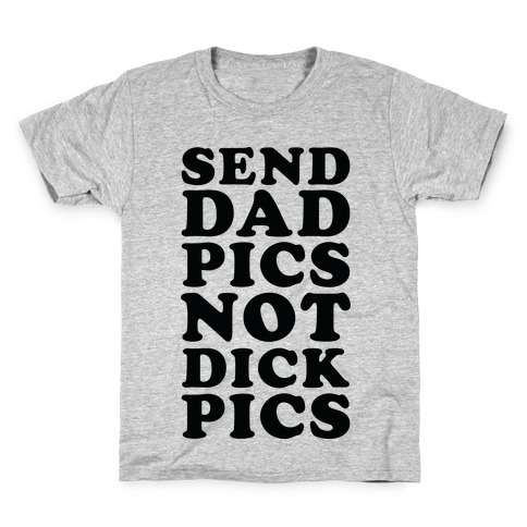 Send Dad Pics Not Dick Pics Kids T-Shirt