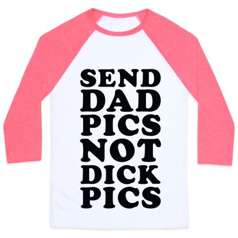 Send Dad Pics Not Dick Pics Baseball Tee