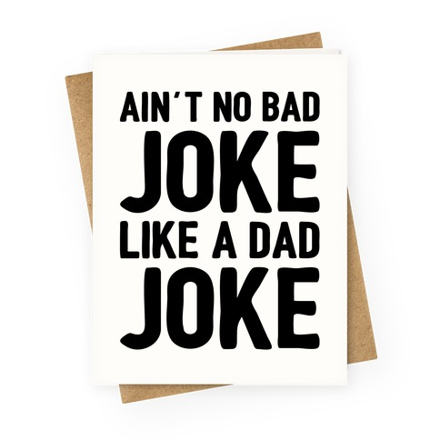 Ain't No Bad Joke Like A Dad Joke Greeting Card