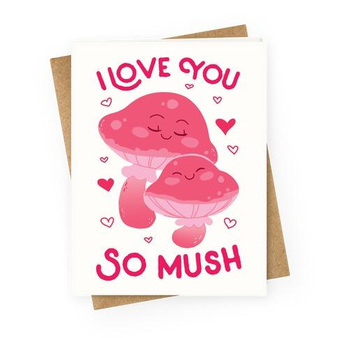 I Love You So Mush Greeting Card