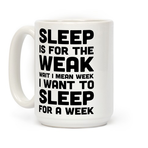 Sleep Is For The Weak Wait I Mean Week Coffee Mug