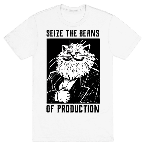 Seize the Beans of Production Mens/Unisex T-Shirt