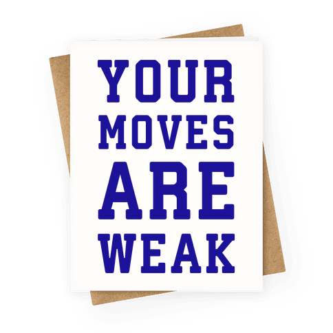 Your Moves Are Weak Greeting Card