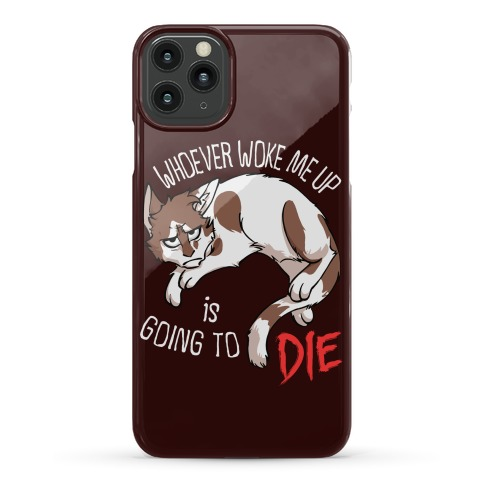 Whoever Woke Me Up Is Going To Die Phone Case