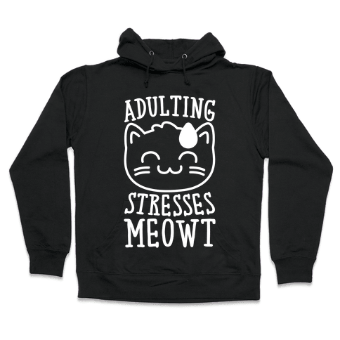 Adulting Stresses Meowt White Print Hooded Sweatshirt