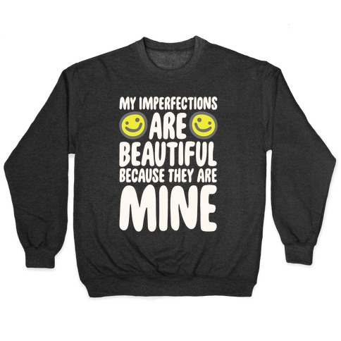 My Imperfections Are Beautiful Pullover