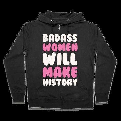 Badass Women Will Make History White Print Zip Hoodie