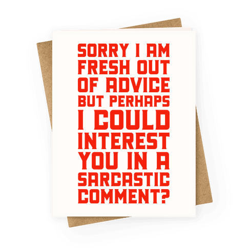Sorry I am Fresh Out of Advice Sarcastic Greeting Card
