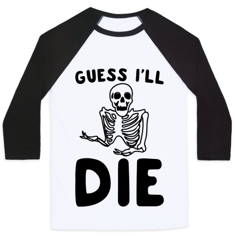 Guess I'll Die Skeleton Halloween Parody Baseball Tee