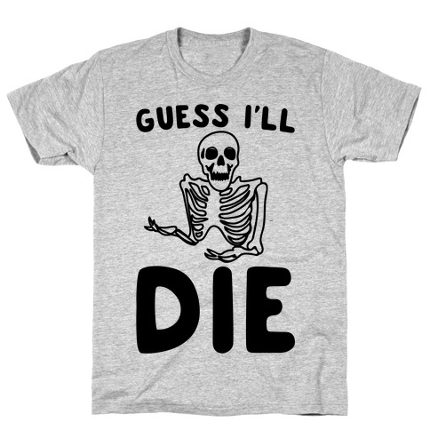 Guess I'll Die Skeleton Halloween Parody T-Shirt
