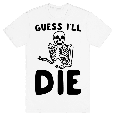Guess I'll Die Skeleton Halloween Parody Mens T-Shirt