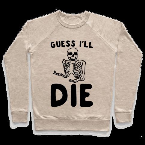 Guess I'll Die Skeleton Halloween Parody Pullover
