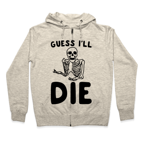 Guess I'll Die Skeleton Halloween Parody Zip Hoodie