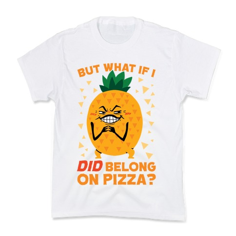 But What If I DID Belong On Pizza? Kids T-Shirt