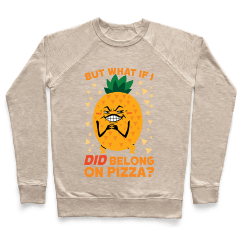 But What If I DID Belong On Pizza? Pullover