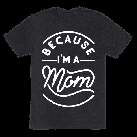 Because I'm a Mom Mens T-Shirt