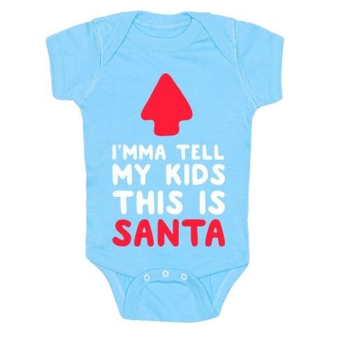 I'mma Tell My Kids This Is Santa Baby Onesy